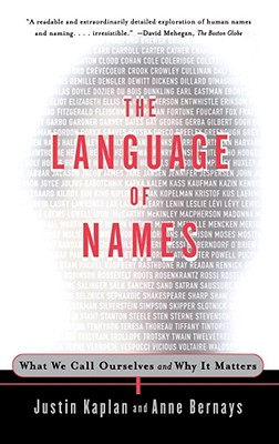 The Language of Names: What We Call Ourselves and Why It Matters - Kaplan, Justin, and Bernays, Anne