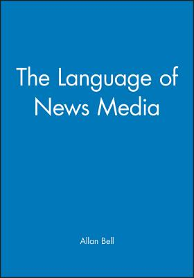 The Language of News Media - Bell, Allan, Dr.
