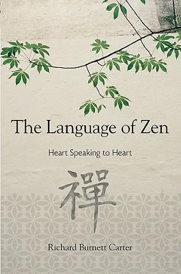 The Language of Zen: Heart Speaking to Heart - Carter, Richard Burnett
