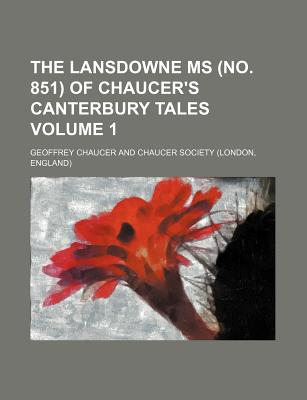 The Lansdowne MS (No. 851) of Chaucer's Canterbury Tales Volume 1 - Chaucer, Geoffrey