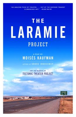 The Laramie Project - Kaufman, Moises, and Tectonic Theater Project