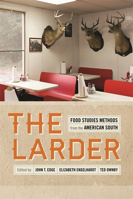 The Larder: Food Studies Methods from the American South - Warnes, Andrew (Contributions by), and Cooley, Angela Jill (Contributions by), and Latshaw, Beth (Contributions by)