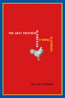 The Last Chicken in America: A Novel in Stories - Litman, Ellen