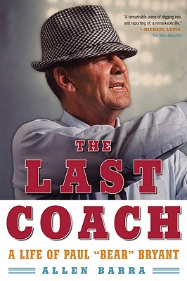 "The Last Coach: A Life of Paul ""Bear"" Bryant - Barra, Allen"