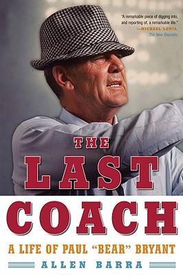 "The Last Coach: A Life of Paul ""Bear"" Bryant - Barra, Allen"