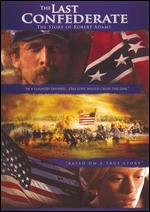 The Last Confederate: The Story of Robert Adams - A. Blaine Miller; Julian Adams