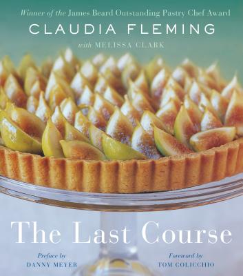The Last Course: A Cookbook - Fleming, Claudia, and Clark, Melissa, and Meyer, Danny (Preface by)