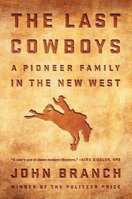 The Last Cowboys: A Pioneer Family in the New West - Branch, John