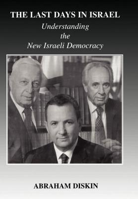 The Last Days in Israel: Understanding the New Israeli Democracy - Diskin, Abraham