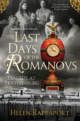 The Last Days of the Romanovs: Tragedy at Ekaterinburg - Rappaport, Helen