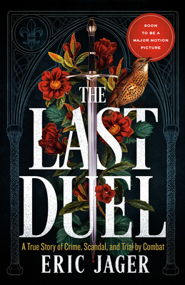 The Last Duel: A True Story of Crime, Scandal, and Trial by Combat in Medieval France - Jager, Eric
