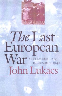 The Last European War: September 1939-December 1941 - Lukacs, John