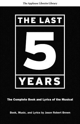The Last Five Years: The Complete Book and Lyrics of the Musical - Brown, Jason Robert (Composer)