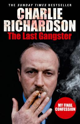 The Last Gangster: My Final Confession - Richardson, Charlie