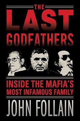 The Last Godfathers: Inside the Mafia's Most Infamous Family - Follain, John