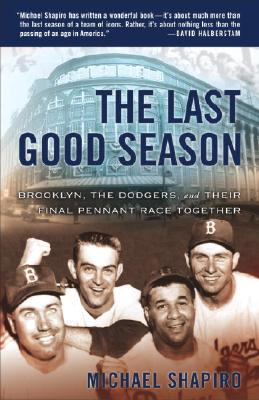 The Last Good Season: Brooklyn, the Dodgers and Their Final Pennant Race Together - Shapiro, Michael