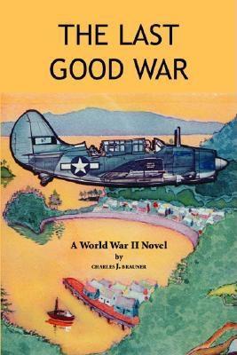 The Last Good War - Brauner, Charles J