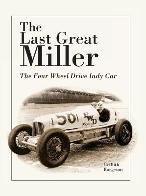 The Last Great Miller: The Four Wheel Drive Indy Car - Borgeson, Griffith