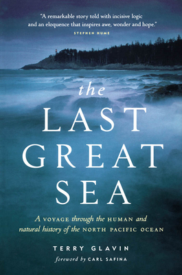 The Last Great Sea: A Voyage Through the Human and Natural History of the North Pacific Ocean - Glavin, Terry