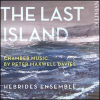 The Last Island: Chamber Music by Peter Maxwell Davies - Catherine Marwood (viola); Christian Elliott (cello); Emanuel Abbühl (oboe); Hebrides Ensemble; Jessica Beeston (viola);...