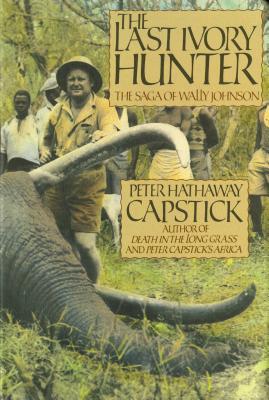 The Last Ivory Hunter - Capstick, Peter Hathaway