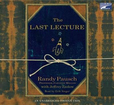 The Last Lecture - Pausch, Randy, and Singer, Erik (Read by)