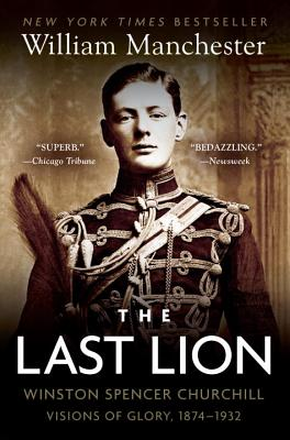 The Last Lion, Volume I: Winston Spencer Churchill: Visions of Glory, 1874-1932 - Manchester, William