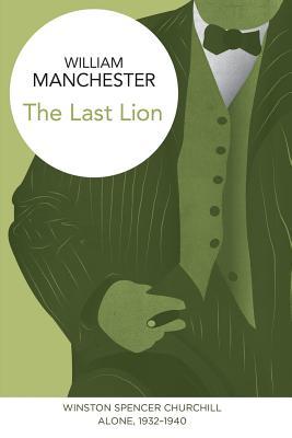 The Last Lion: Winston Spencer Churchill: Alone, 1932-1940 - Manchester, William