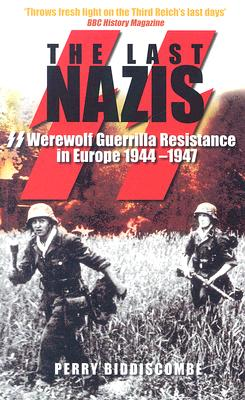 The Last Nazis: Werewolf Guerrilla Resistance in Europe 1944-1947 - Biddiscombe, Perry