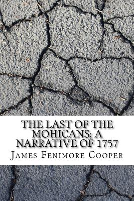 The Last of the Mohicans; A Narrative of 1757 - Cooper, James Fenimore