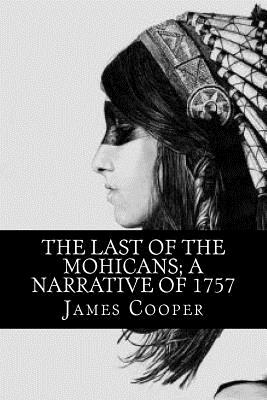 The Last of the Mohicans; A Narrative of 1757 - Cooper, James Fenimore, and Smit, Owen (Editor)