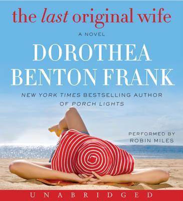 The Last Original Wife CD: The Last Original Wife CD - Frank, Dorothea Benton (Read by), and Miles, Robin Benton