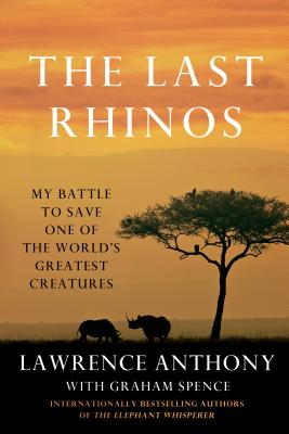The Last Rhinos: My Battle to Save One of the World's Greatest Creatures - Anthony, Lawrence, and Spence, Graham