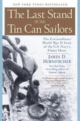 The Last Stand of the Tin Can Sailors: The Extraordinary World War II Story of the U.S. Navy's Finest Hour - Hornfischer, James D
