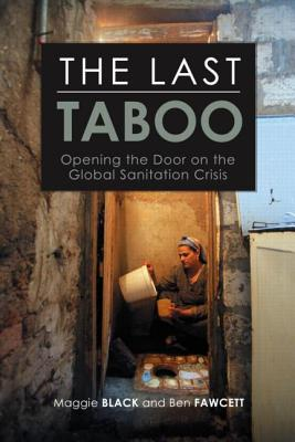 The Last Taboo: Opening the Door on the Global Sanitation Crisis - Black, Maggie