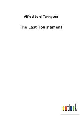 The Last Tournament - Tennyson, Alfred Lord