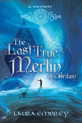 The Last True Merlin of Britain: A Memoir - Embrey, Laura