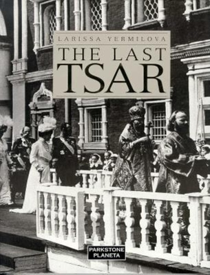 The Last Tsar - Iermilova, Larissa, and Ermilova, L Ia