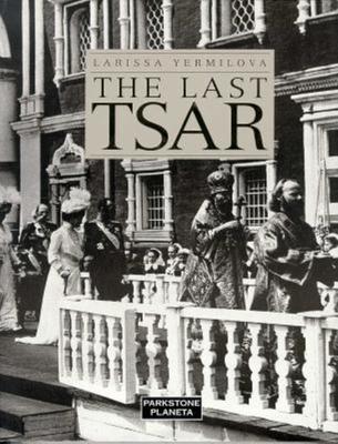 The Last Tsar - Iermilova, Larissa, and Ermilova, L Ia