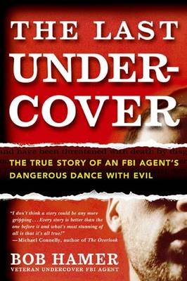 The Last Undercover: The True Story of an FBI Agent's Dangerous Dance with Evil - Hamer, Bob
