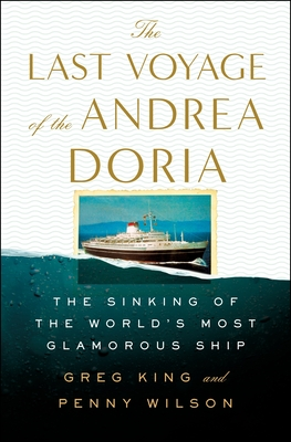 The Last Voyage of the Andrea Doria: The Sinking of the World's Most Glamorous Ship - King, Greg, and Wilson, Penny