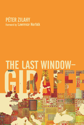 The Last Window: Giraffe: A Picture Dictionary for the Over Fives - Zilahy, Peter, and Norfolk, Lawrence (Foreword by), and Wilkinson, Tim (Translated by)