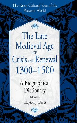 The Late Medieval Age of Crisis and Renewal, 1300-1500: A Biographical Dictionary - Drees, Clayton J