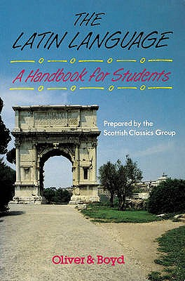 The Latin Language Handbook for Students Handbook for Students, A - Scottish Classics Group