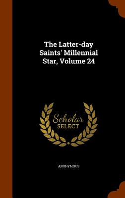 The Latter-Day Saints' Millennial Star, Volume 24 - Anonymous