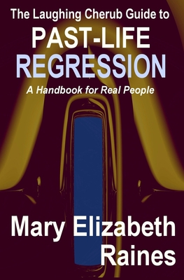 The Laughing Cherub Guide to Past-Life Regression: a Handbook for Real People - Mary Elizabeth Raines