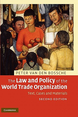 The Law and Policy of the World Trade Organization: Text, Cases and Materials - Van Den Bossche, Peter