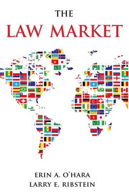 The Law Market - O'Hara, Erin A, and Ribstein, Larry E
