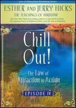 The Law of Attraction in Action: Episode 4 - Chill Out!