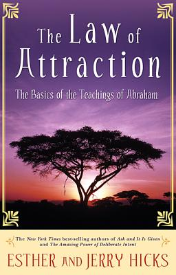 The Law of Attraction: The Basics of the Teachings of Abraham - Hicks, Esther, and Hicks, Jerry